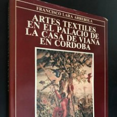 Libros de segunda mano: ARTES TEXTILES EN EL PALACIO DE LA CASA DE VIANA EN CÓRDOBA. FRANCISCO LARA. Lote 114365855