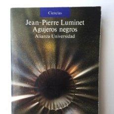 Libros de segunda mano: AGUJEROS NEGROS - JEAN-PIERRE LUMINET - ALIANZA UNIVERSIDAD CIENCIAS 668. Lote 114420775