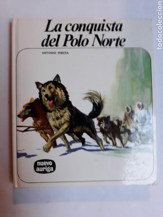 LIBROS JUVENILES CUENTOS - LA CONQUISTA DEL POLO NORTE ANTONIO RIBERA NUEVO AURIGA 1979 (Libros de Segunda Mano - Literatura Infantil y Juvenil - Otros)