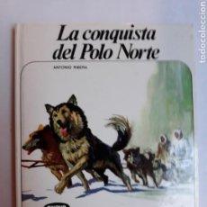 Libros de segunda mano: LIBROS JUVENILES CUENTOS - LA CONQUISTA DEL POLO NORTE ANTONIO RIBERA NUEVO AURIGA 1979. Lote 114378895