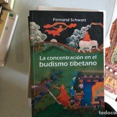 Libros de segunda mano: LA,CONCENTRACIÓN EN EL BUDISMO TIBETANO. FERNAND SCHWARZ. Lote 114502904