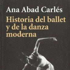 Libros de segunda mano: HISTORIA DEL BALLET Y DE LA DANZA MODERNA, ANA ABAD CARLÉS. Lote 114579975
