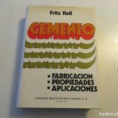 Livros em segunda mão: CEMENTO - FABRICACIÓN, PROPIEDADES, APLICACIONES - FRITZ KEIL 1973 - 483 PÁGINAS. Lote 114599155