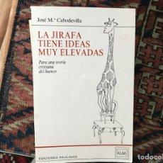 Libros de segunda mano: LA JIRAFA TIENE IDEAS MUY ELEVADAS. PARA UNA TEORÍA CRISTIANA DEL HUMOR. JOSÉ Mª CABODEVILLA. Lote 114611223