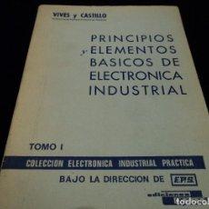 Libros de segunda mano: PRINCIPIOS Y ELEMENTOS BASICOS DE ELECTRONICA INDUSTRIAL POR VIVES Y CASTILLO TOMO I EPS 1973. Lote 114643595