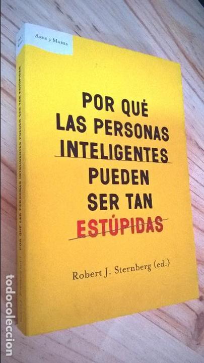 POR QUE LAS PERSONAS INTELIGENTES PUEDEN SER TAN ESTUPIDAS. ROBERT J. STERNBERG (ED). ARES Y MARES 2 (Libros de Segunda Mano - Pensamiento - Otros)