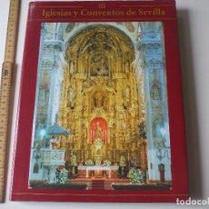 Libros de segunda mano: IGLESIAS Y CONVENTOS DE SEVILLA. TOMO III, EDICIONES TARTESOS 2007. Lote 114726191