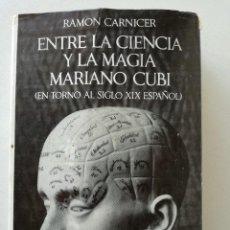 Libros de segunda mano: ENTRE LA CIENCIA Y LA MAGIA - MARIANO CUBI (EN TORNO AL SIGLO XIX ESPAÑOL) - RAMON CARNICER (1969). Lote 114757935
