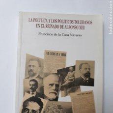 Livros em segunda mão: LIBROS TOLEDO HISTORIA SIGLO XX - LA POLÍTICA Y LOS POLÍTICOS TOLEDANOS EL REINADO DE ALFONSO XIII. Lote 114550282