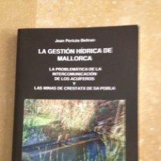 Libros de segunda mano: LA GESTIÓN HÍDRICA DE MALLORCA (JOAN PERICAS BELTRAN). Lote 114859363
