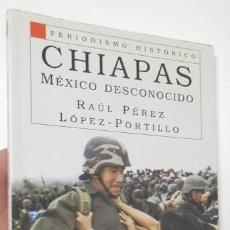 Libros de segunda mano: CHIAPAS. MÉXICO DESCONOCIDO - RAÚL PÉREZ LÓPEZ-PORTILLO. Lote 114877827