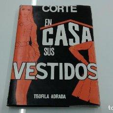 Libros de segunda mano: CORTE EN CASA SUS VESTIDOS METODO DE CORTE Y CONFECCION TEOFILA ADRADA BILBAO COSTURA MODA PATENTADO. Lote 114918171