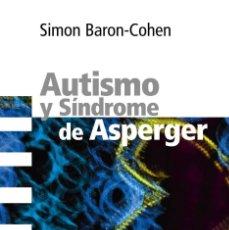 Libros de segunda mano: AUTISMO Y SÍNDROME DE ASPERGER. SIMON BARON-COHEN. Lote 114930651