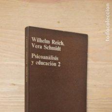 Libros de segunda mano: WILHELM REICH & VERA SCHMIDT - PSICOANALISIS Y EDUCACION 2 - ANAGRAMA ED. 1973. Lote 114950155