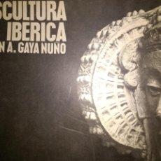 Livres d'occasion: ESCULTURA IBÉRICA. JUAN A. GAYA NUÑO. AGUILAR. PRIMERA EDICIÓN MAYO 1964. CARTONÉ DE TELA CON SOBREC. Lote 115067506