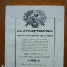 Libros de segunda mano: LA AVICEPTOLÓGIA O MANUAL COMPLETO DE CAZA Y PESCA - JOSE MARIA TENORIO - EDICION FACSIMIL OVIEDO 20. Lote 115096599