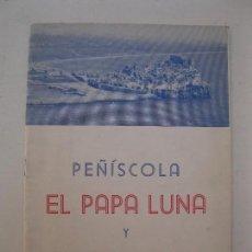 Libros de segunda mano: PEÑÍSCOLA - EL PAPA LUNA Y EL CISMA DE OCCIDENTE - AÑO 1963.. Lote 115108879