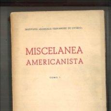 Libros de segunda mano: MISCELANEA AMERICANISTA. TOMOS I Y II. INSTITUTO GONZALO FERNÁNDEZ DE OVIEDO.. Lote 115168171