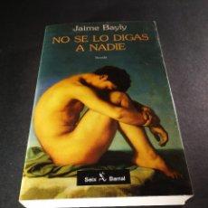 Libros de segunda mano: NO SE LO DIGAS A NADIE,, JAIME BAYLY, SEIX BARRAL, 1996, 359 PG. . LITERATURA GAY.. Lote 115194571