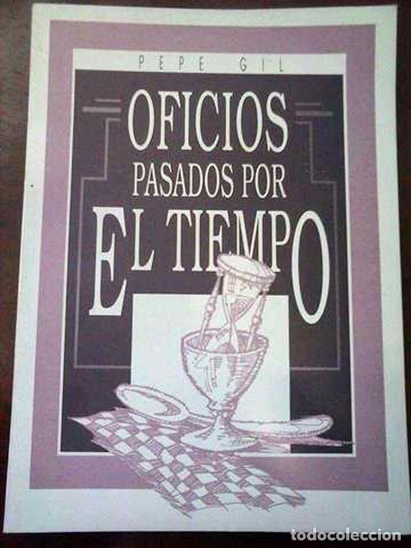 OFICIOS PASADOS POR EL TIEMPO . PEPE GIL. 1990 (Libros de Segunda Mano - Ciencias, Manuales y Oficios - Otros)