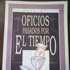 Libros de segunda mano: OFICIOS PASADOS POR EL TIEMPO . PEPE GIL. 1990. Lote 115246219