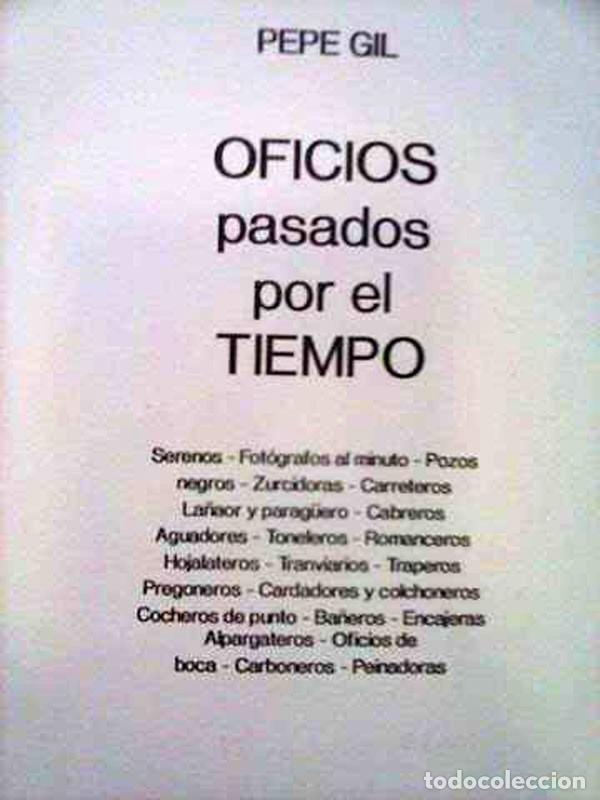 Libros de segunda mano: OFICIOS PASADOS POR EL TIEMPO . PEPE GIL. 1990 - Foto 3 - 115246219