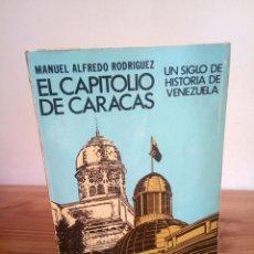 Libros de segunda mano: EL CAPITOLIO DE CARACAS. ALFREDO RODRÍGUEZ, MANUEL. UN SIGLO DE HISTORIA DE VENEZUELA. 2 ª ED. 1975.. Lote 115343527