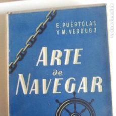 Libros de segunda mano: EL ARTE DE NAVEGAR. E. PUERTOLAS Y M.VERDUGO. BARCELONA, ED. REVERTE 1952.. Lote 115363199