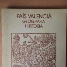 Libros de segunda mano: PAÍS VALENCIÀ. GEOGRAFÍA I HISTÓRIA. VVAA. 3I4.. Lote 115383699