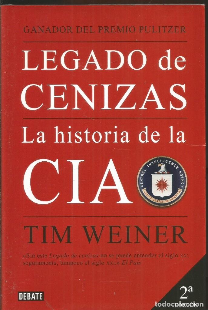 TIM WEINER. LEGADO DE CENIZAS. LA HISTORIA DE LA CIA. DEBATE (Libros de Segunda Mano - Historia - Otros)
