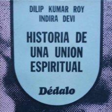 Libros de segunda mano: DILIP KUMAR ROY INDIRA DEVI. HISTORIA DE UNA UNION ESPIRITUAL. LIBRO. Lote 115403931