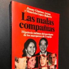 Libros de segunda mano: LAS MALAS COMPAÑIAS. HIPOTESIS INTIMAS DEL ASESINATO DE LOS MARQUESES URQUIJO. Lote 115419555