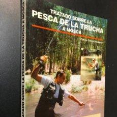 Libros de segunda mano: TRATADO SOBRE LA PESCA DE LA TRUCHA A MOSCA, CARLOS GRACIA MOTERDE. Lote 115419887