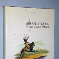 Libros de segunda mano: VIAJE POR LA HISTORIA DE NUESTROS CAMINOS. Lote 115431383