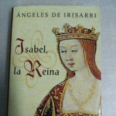 Libros de segunda mano: ISABEL, LA REINA - ANGELES DE IRISARRI TAPAS DURAS SOBRECUBIERTA EDITORIAL GRIJALBO. Lote 115431527