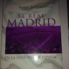 Libros de segunda mano: EL REAL MADRID EN LA HISTORIA DE ESPAÑA . ANGEL BAHAMONDE ( TAURUS ). Lote 115469687