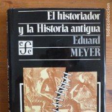 Libros de segunda mano: EL HISTORIADOR Y LA HISTORIA ANTIGUA EDUARD MEYER FONDO DE CULTURA ECONÓMICA (1983) 411PP. Lote 115475903