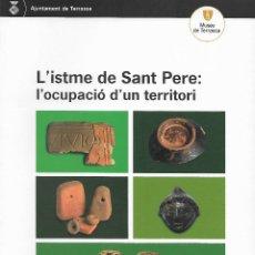 Libros de segunda mano: L'ISTME DE SANT PERE: L'OCUPACIÓ D'UN TERRITORI. TERRASSA. CATALUNYA. MEDIEVAL Y ANTERIOR.. Lote 115508815