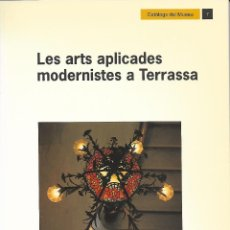Libros de segunda mano: LES ARTS APLICADES MODERNISTES A TERRASSA. CATALUNYA.. Lote 115509443
