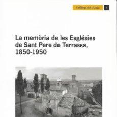 Libros de segunda mano: LA MEMÒRIA DE LES ESGLÉSIES DE SANT PERE. 1850-1950. TERRASSA. CATALUNYA. MEDIEVAL.. Lote 115510275
