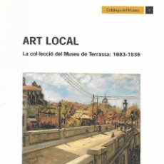 Libros de segunda mano: ART LOCAL. LA COL·LECCIÓ DEL MUSEU DE TERRASSA. CATALUNYA.. Lote 115510947