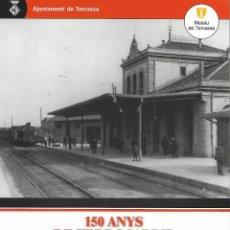 Libros de segunda mano: 150 ANYS DE FERROCARRIL A TERRASSA. CATALUNYA.. Lote 115512103