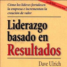 Libros de segunda mano: LIDERAZGO BASADO EN RESULTADOS – DAVE ULRICH – JACK ZENGER Y NORM SMALLWOOD. Lote 115513239