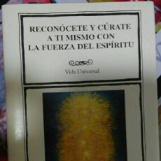Libros de segunda mano: RECONÓCETE Y CÚRATE A TI MISMO CON LA FUERZA DEL ESPÍRITU. VIDA UNIVERSAL.. Lote 115520666