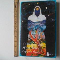Libros de segunda mano: DIALOGOS CON ABUL-BEKA. CAYETANO ARROYO. 1ª EDICIÓN 1983 EDITORIAL SIRIO. Lote 115521119