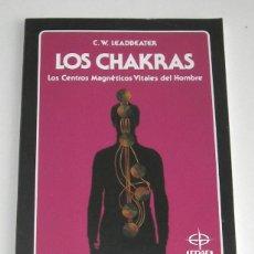Libros de segunda mano: LOS CHAKRAS, POR C.W. LEADBEATER. CENTROS MAGNÉTICOS VITALES DEL HOMBRE. Lote 115547031
