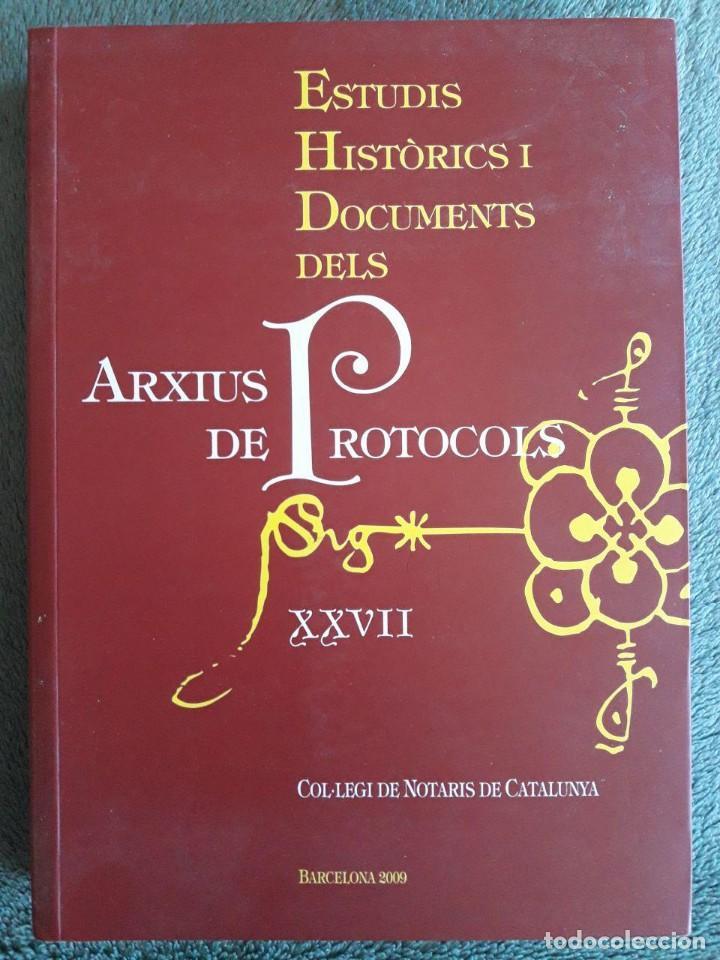 ESTUDIS HISTÒRICS I DOCUMENTS DELS ARXIUS DE PROTOCOLS XXVII / COL.LEGI DE NOTARIS DE CATALUNYA, BAR (Libros de Segunda Mano - Historia - Otros)