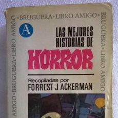 Libros de segunda mano: LAS MEJORES HISOTRIAS DE HORROR, FORREST J ACKERMAN, BRUGUERA LIBRO AMIGO. Lote 115592199