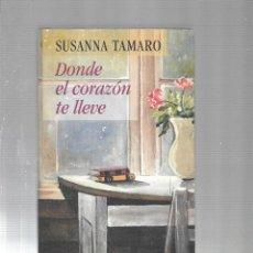 Libros de segunda mano: DONDE EL CORAZON TE LLEVE - SUSANNA TAMARO - CIRCULO DE LECTORES - 1999. Lote 115607683