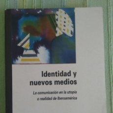 Libros de segunda mano: IDENTIDAD Y NUEVOS MEDIOS: LA COMUNICACIÓN EN LA UTOPÍA O REALIDAD IBEORAMERICANA. ALICIA FRAERMAN. Lote 115609435